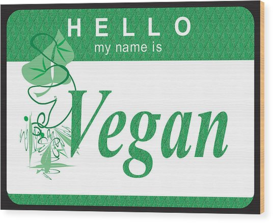 Hello My Name Is Vegan Wood Print by Donna Zoll