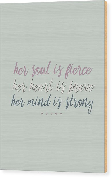 Her Soul Is Fierce Her Heart Is Brave Her Mind Is Strong Wood Print