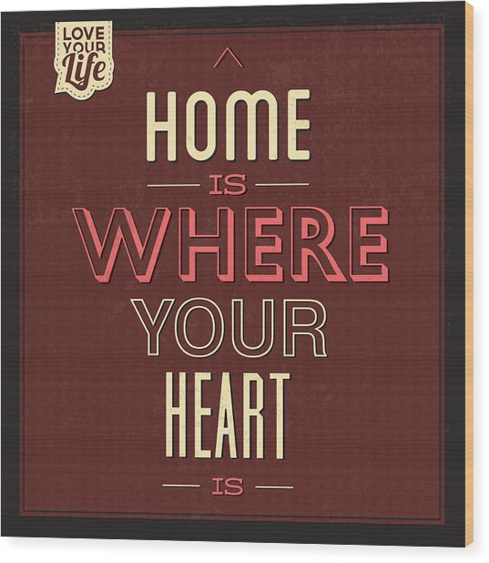 Home Is Were Your Heart Is Wood Print