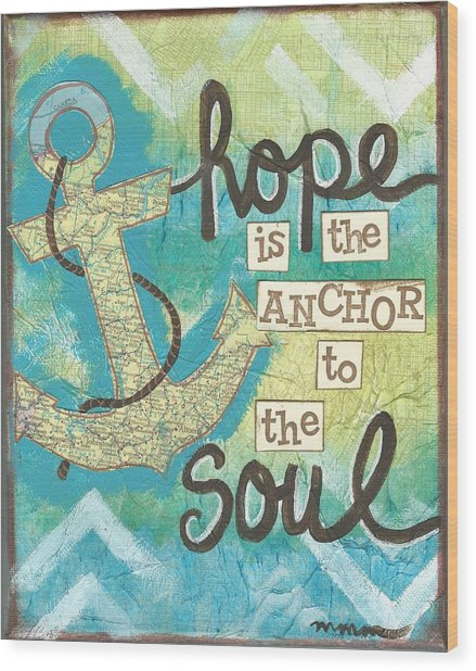Hope Is The Anchor Wood Print
