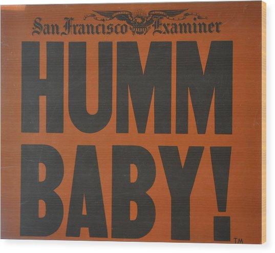 Humm Baby Examiner Wood Print