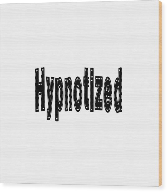 Hypnosis - Love Inspirational Quote Art Print Wood Print