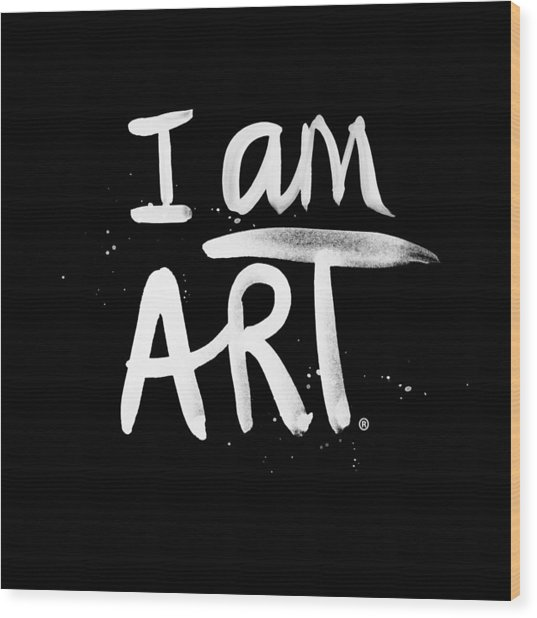 I Am Art- Painted Wood Print