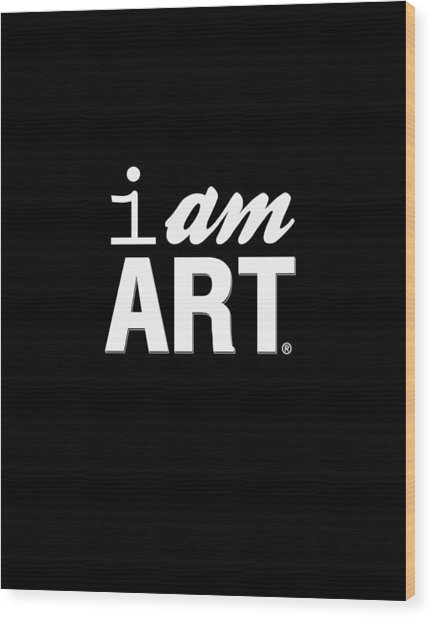 I Am Art- Shirt Wood Print