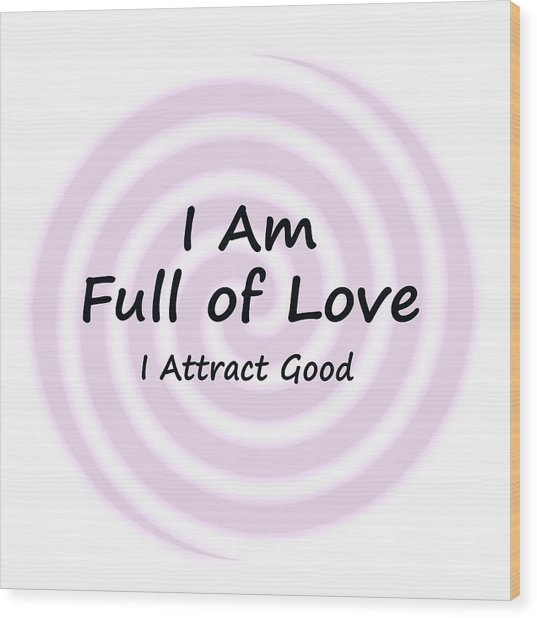 I Am Full Of Love Wood Print