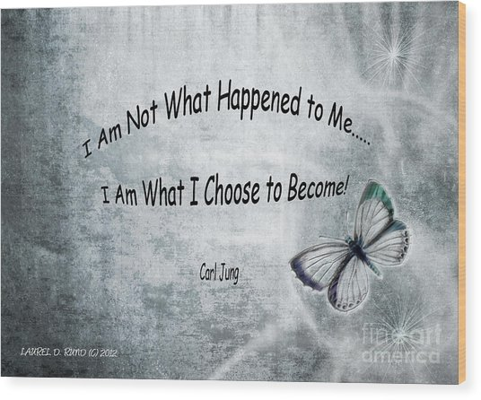 I Am Not What Happened To Me Wood Print