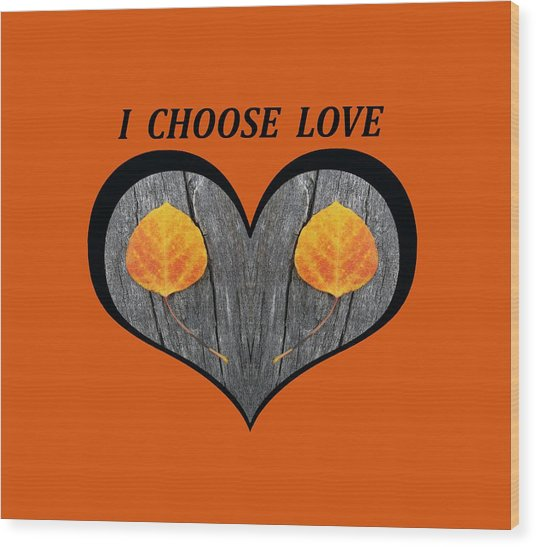 I Chose Love Heart Filled With Two Aspen Leaves Wood Print