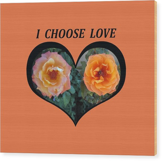 I Chose Love Heart With 2 Roses And A Be Wood Print