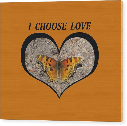 I Chose Love With A Butterfly In A Heart Wood Print