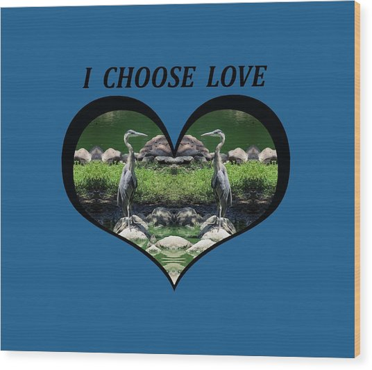 I Chose Love With A Heart Framing Blue Herons Wood Print