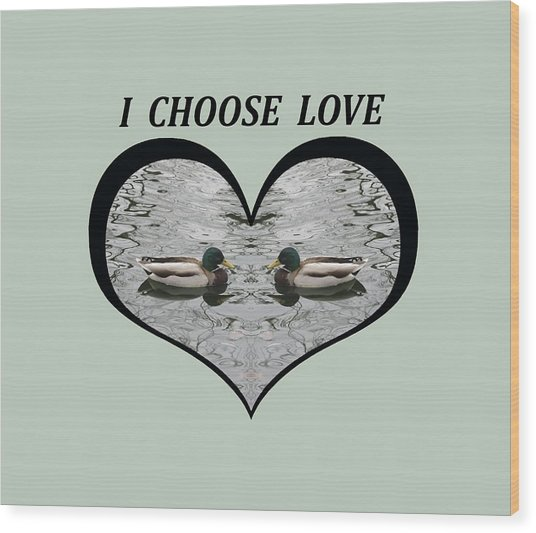 I Choose Love With A Pair Of  Mallard Ducks Framed In A Heart Wood Print