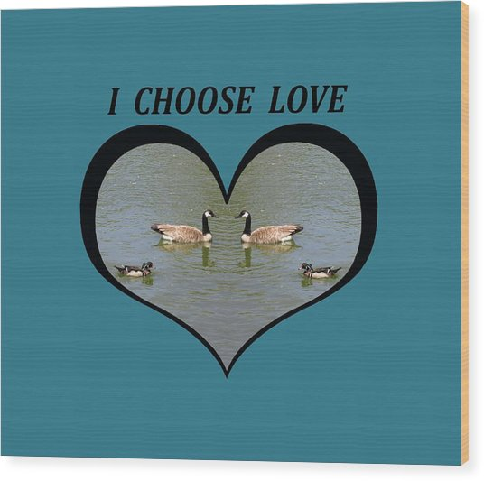I Choose Love With A Spoonbill Duck And Geese On A Pond In A Heart Wood Print