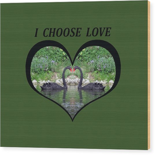 I Chose Love With Black Swans Forming A Heart Wood Print