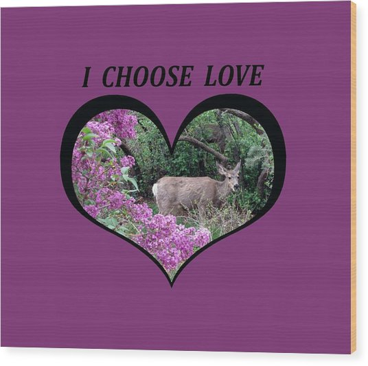 I Chose Love With Deers Among Lilacs In A Heart Wood Print