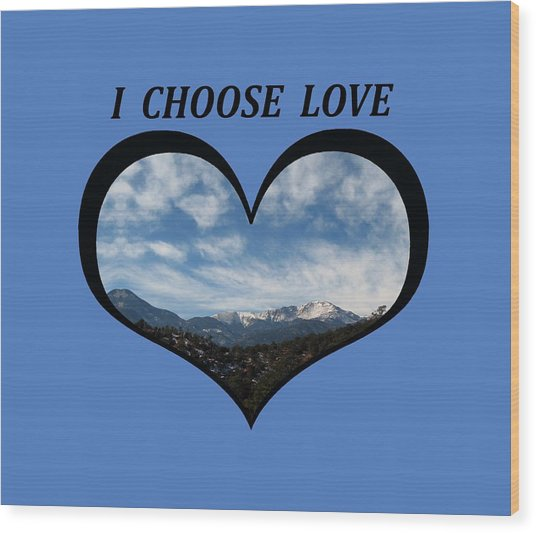 I Choose Love With Pikes Peak And Clouds In A Heart Wood Print