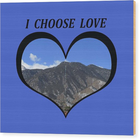 I Choose Love With The Manitou Springs Incline In A Heart Wood Print
