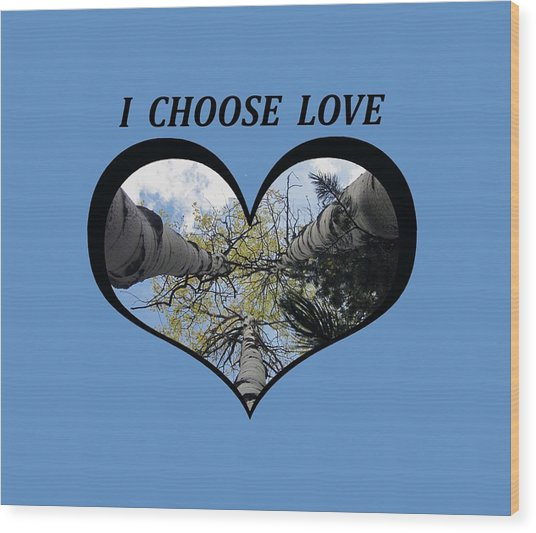 I Chose Love_heart Filled By Looking Up Aspens Wood Print