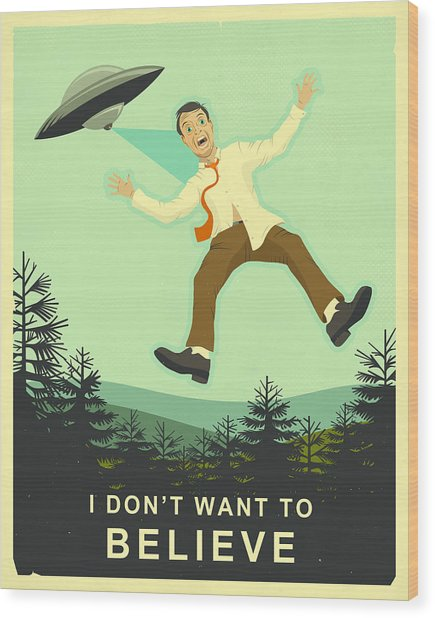 I Don't Want To Believe Wood Print by Jazzberry Blue