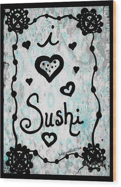 I Heart Sushi Wood Print