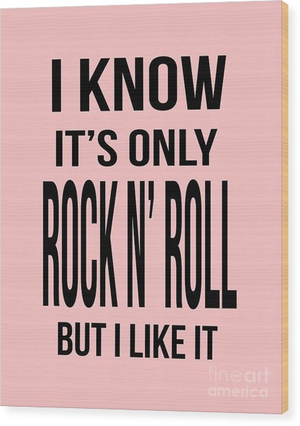 I Know Its Only Rock And Roll But I Like It Tee Wood Print