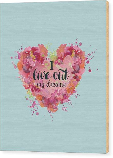 I Live Out My Dreams II Wood Print