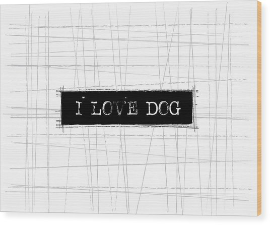 I Love Dog Word Art Wood Print