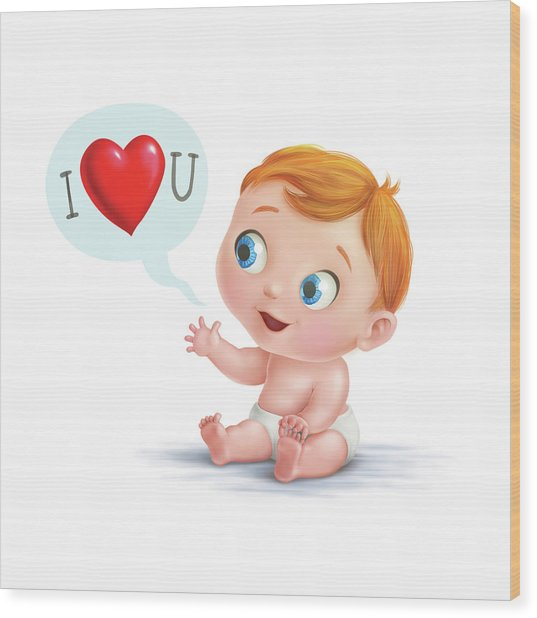 I Love You Baby  Wood Print