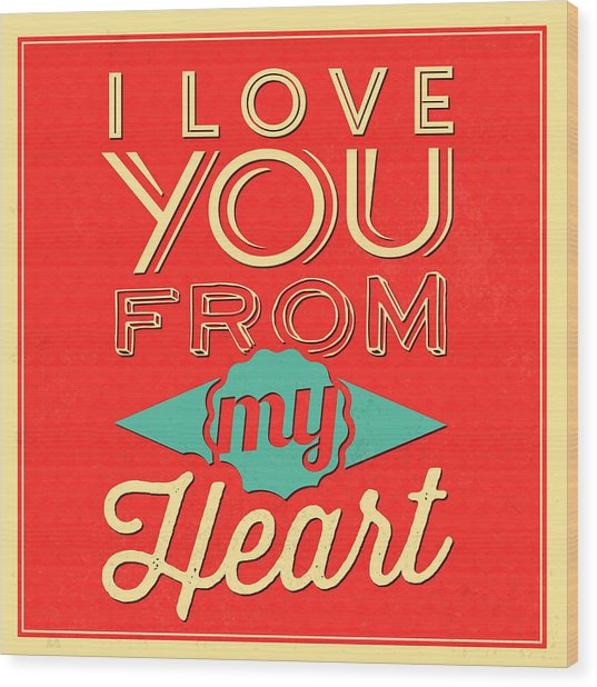 I Love You From My Heart Wood Print