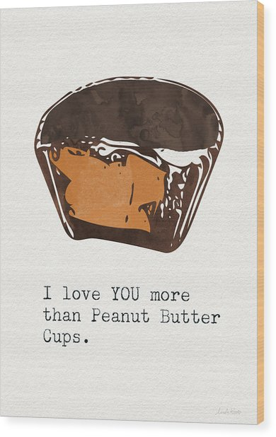I Love You More Than Peanut Butter Cups 2- Art By Linda Woods Wood Print