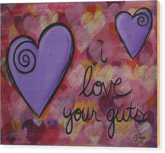 I Love Your Guts Wood Print
