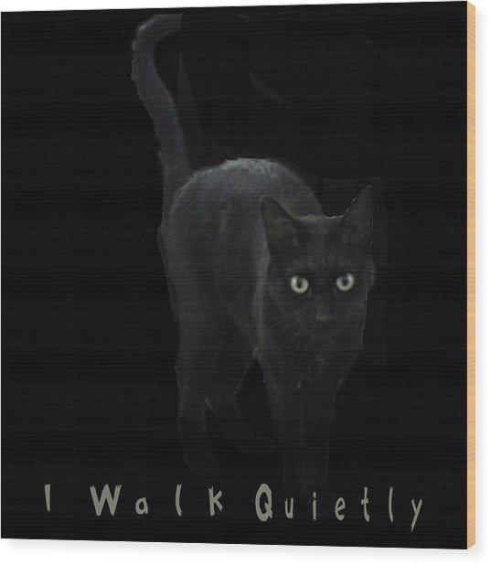 I Walk Quietly Wood Print