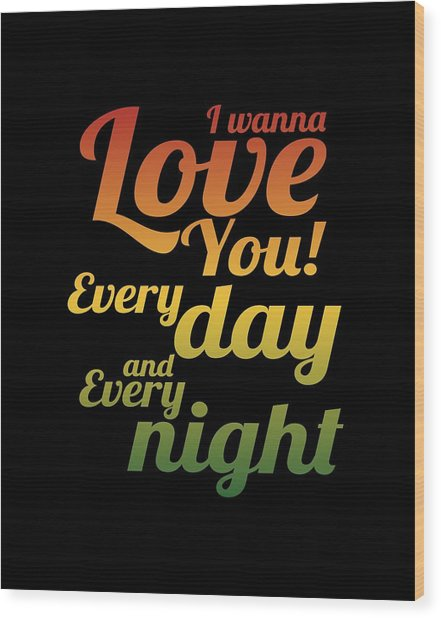 I Wanna Love You Wood Print