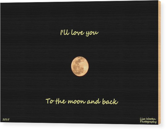 I'll Love You To The Moon And Back Wood Print