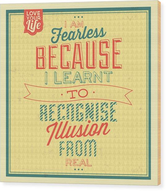 I'm Fearless Wood Print