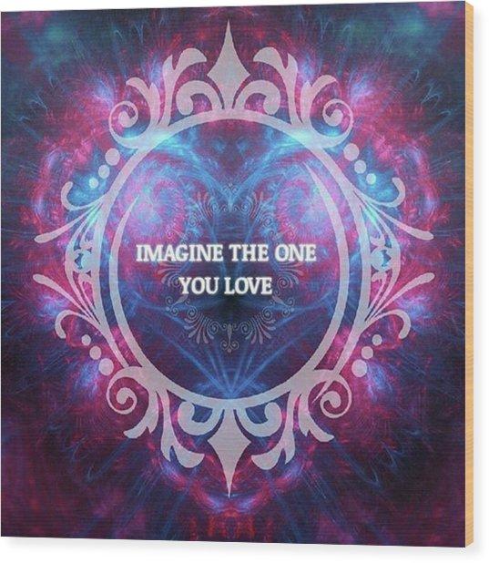 #imagine #love #heart #art #digitalart Wood Print by Michal Dunaj