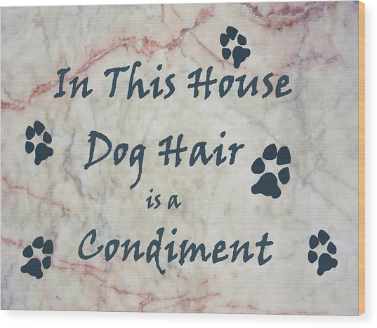 In This House Dog Hair Is A Condiment Wood Print