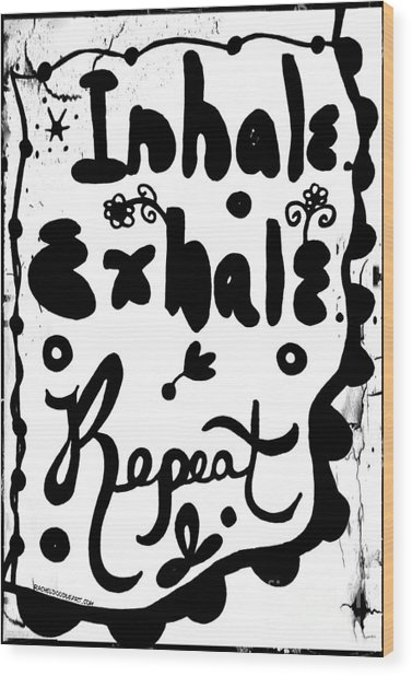 Inhale Exhale Repeat Wood Print