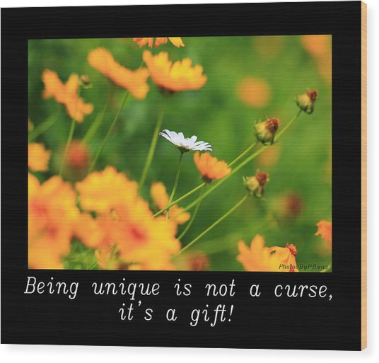Inspirational-being Unique Is A Gift Wood Print