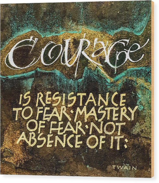 Inspirational Saying Courage Wood Print