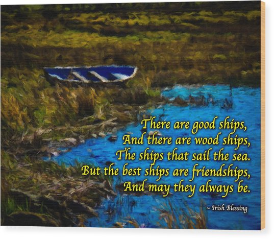 Irish Blessing - There Are Good Ships... Wood Print