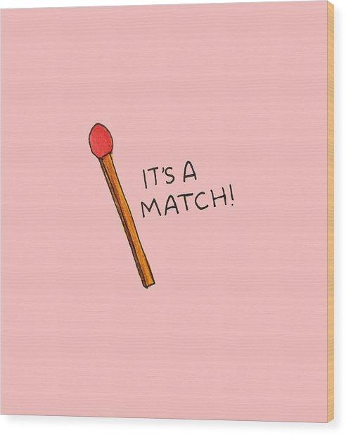 It's A Match Wood Print