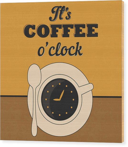It's Coffee O'clock Wood Print