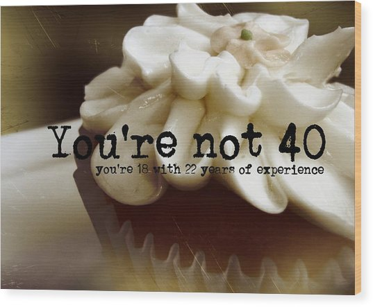 It's Only A Number 40 Quote Wood Print by JAMART Photography