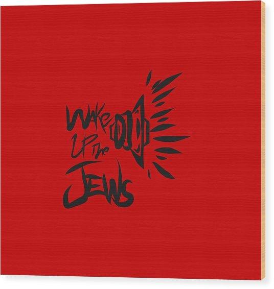 Jews Wake Up Wood Print