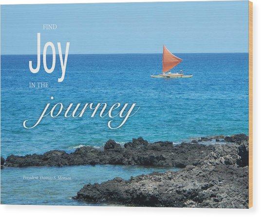Joy In The Journey Wood Print