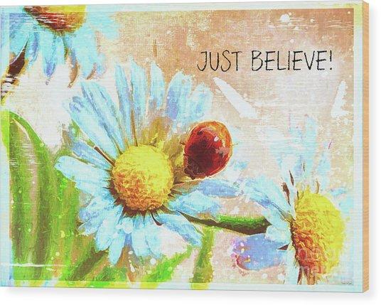 Just Believe Wood Print