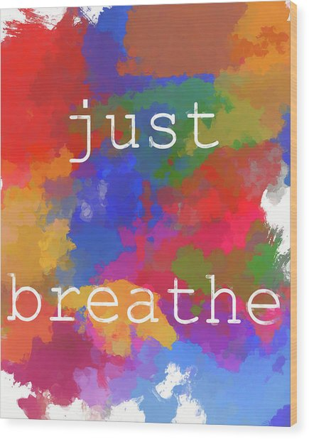 Just Breathe Wood Print