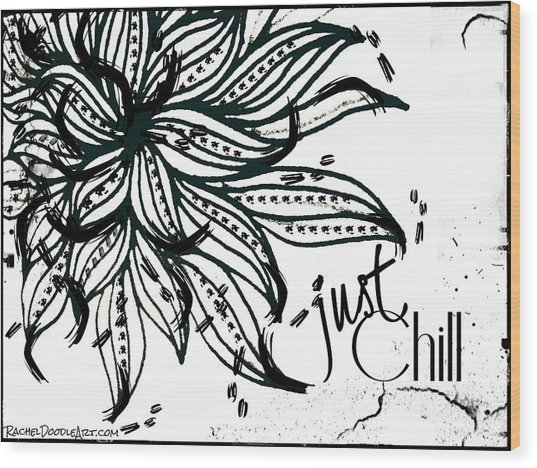 Just Chill Wood Print