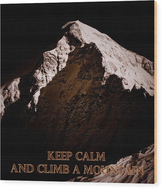 Keep Calm And Climb A Mountain Wood Print by Frank Tschakert