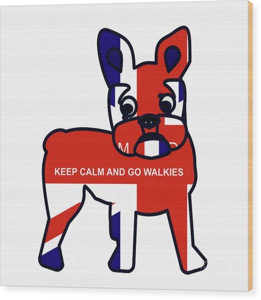 Keep Calm And Go Walkies Wood Print